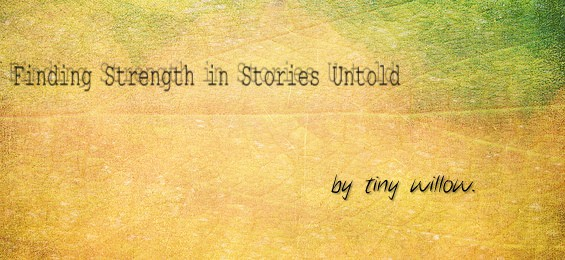 Finding Strength in Stories Untold by tiny willow.