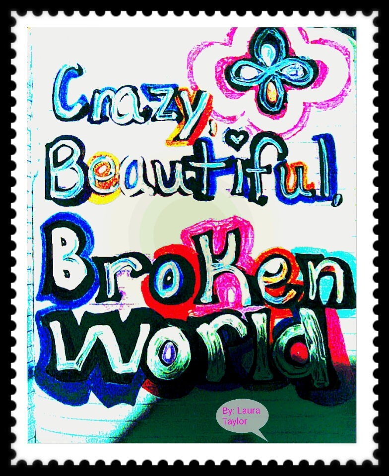 Crazy, Beautiful, and Broken World